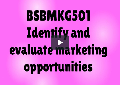 BSBMKG501 Identify Evaluate Marketing Opportunities